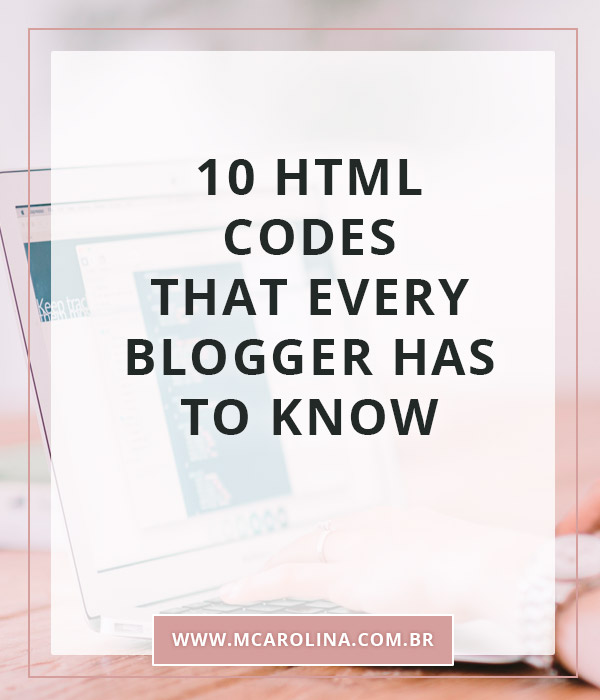 10 HTML codes that every blogger has to know | MCarolina.com.br